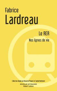 Le RER | Lardreau, Fabrice (1965-....). Auteur