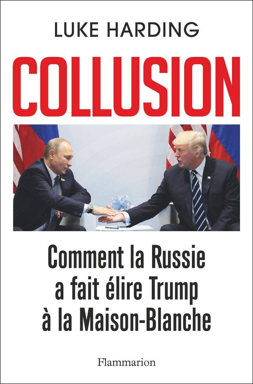 Collusion - Comment la Russie a fait élire Trump à la Maison-Blanche