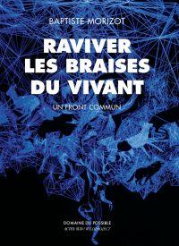 Raviver les braises du vivant | Morizot, Baptiste. Auteur