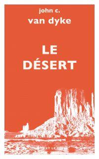 Le Désert | VAN DYKE, John C.. Auteur