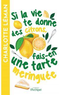 Si la vie te donne des citrons, fais-en une tarte meringuée | Léman, Charlotte (1976-....). Auteur