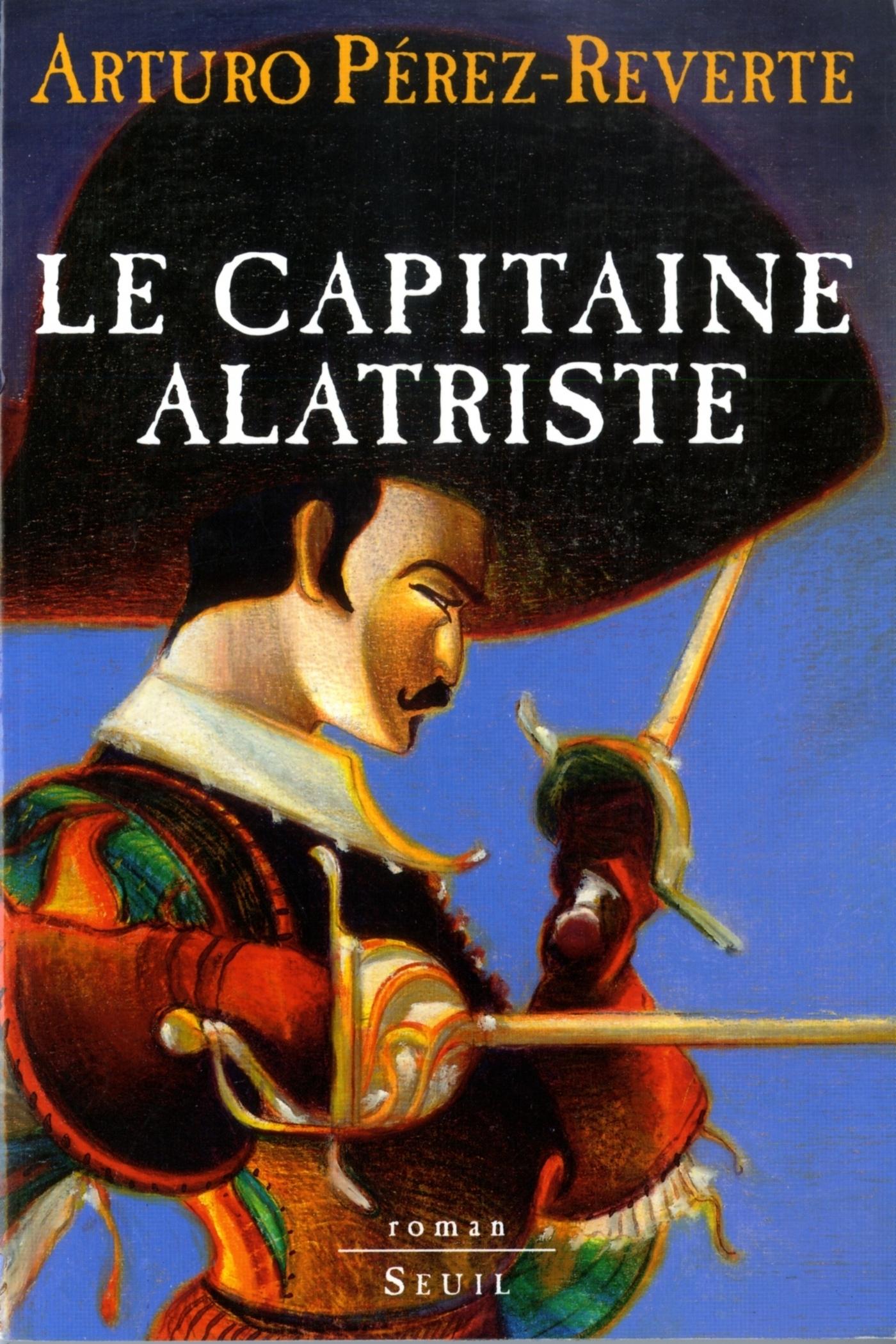 Le Capitaine Alatriste, Les Aventures du Capitaine Alatriste, t. 1 | Pérez-Reverte, Arturo