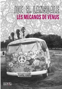 Les mécanos de Vénus | Lansdale, Joe R.. Auteur