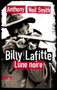 Billy Lafitte, tome 1 : Lune noire | SMITH, Anthony NEIL. Auteur