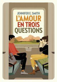 L'Amour en trois questions | Smith, Jennifer E.. Auteur