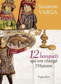 12 Banquets qui ont changé l'Histoire