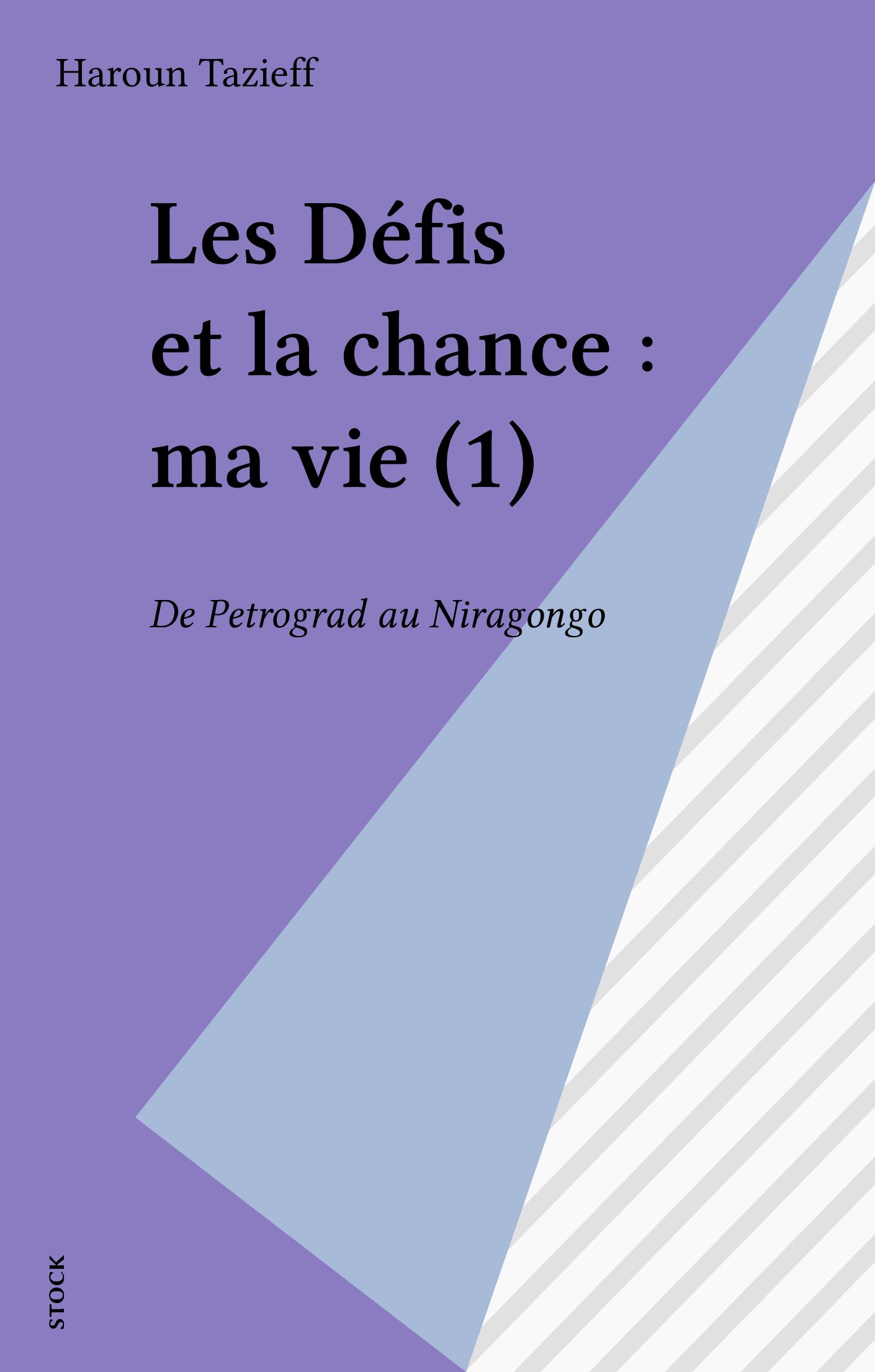 Les Défis et la chance : ma vie (1), DE PETROGRAD AU NIRAGONGO