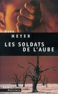 Les Soldats de l'aube | Meyer, Deon (1958-....). Auteur