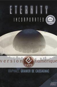 Eternity Incorporated | GRANIER DE CASSAGNAC, Raphaël. Auteur