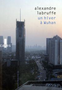Un hiver à Wuhan | Labruffe, Alexandre (1974-....). Auteur