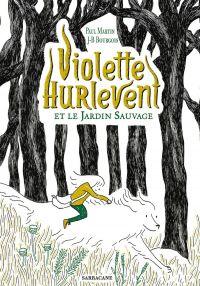 Violette Hurlevent et le jardin sauvage | Martin, Paul. Auteur
