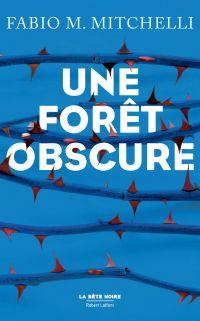 Une forêt obscure | MITCHELLI, Fabio M.. Auteur