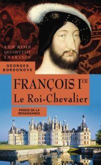 François Ier. Le Roi-Chevalier