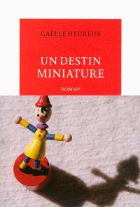 Un destin miniature | Heureux, Gaëlle. Auteur
