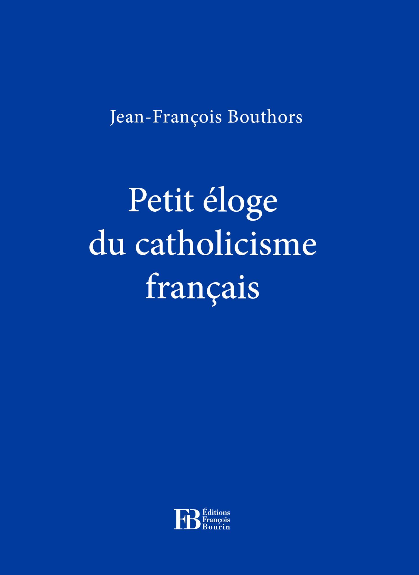 Petit ?loge du catholicisme fran?ais