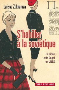 S'habiller à la soviétique. La mode et le dégel en URSS