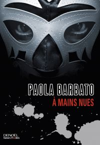 À mains nues | Barbato, Paola (1971-....). Auteur