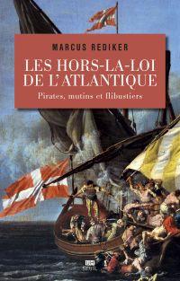 Les Hors-la-loi de l'Atlantique. Pirates, mutins et flibustiers
