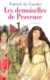 Les demoiselles de Provence | Carolis, Patrick de (1953-....). Auteur