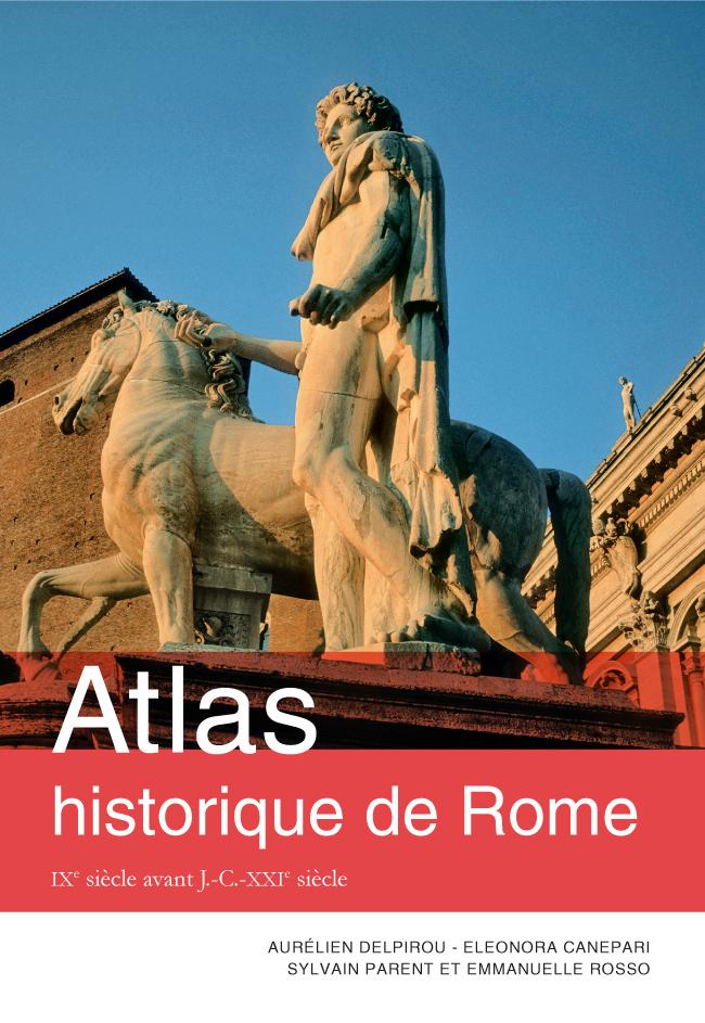 Atlas historique de Rome. IXe siècle avant J.-C. - XXIe siècle