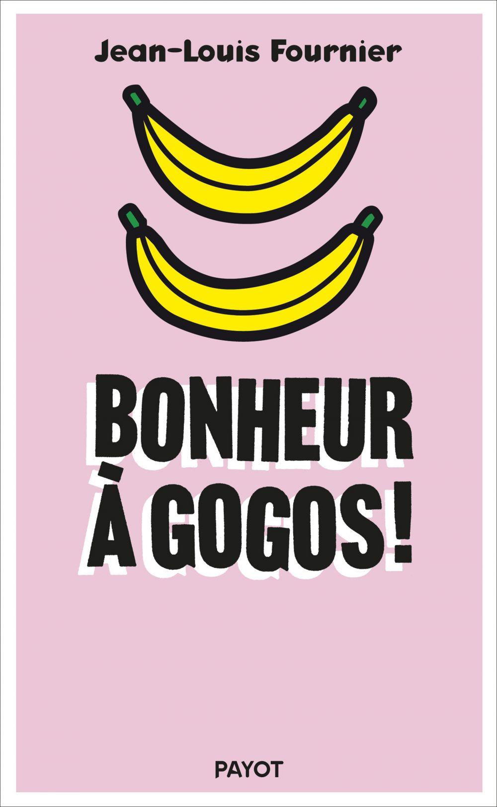 Bonheur à gogos | Fournier, Jean-Louis (1938-....). Auteur