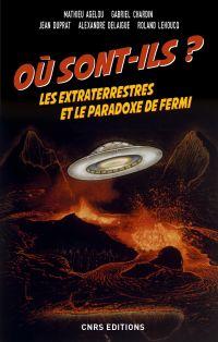 Où sont-ils ? Les extraterrestres et le paradoxe de Fermi | Agelou, Mathieu. Préfacier, etc.