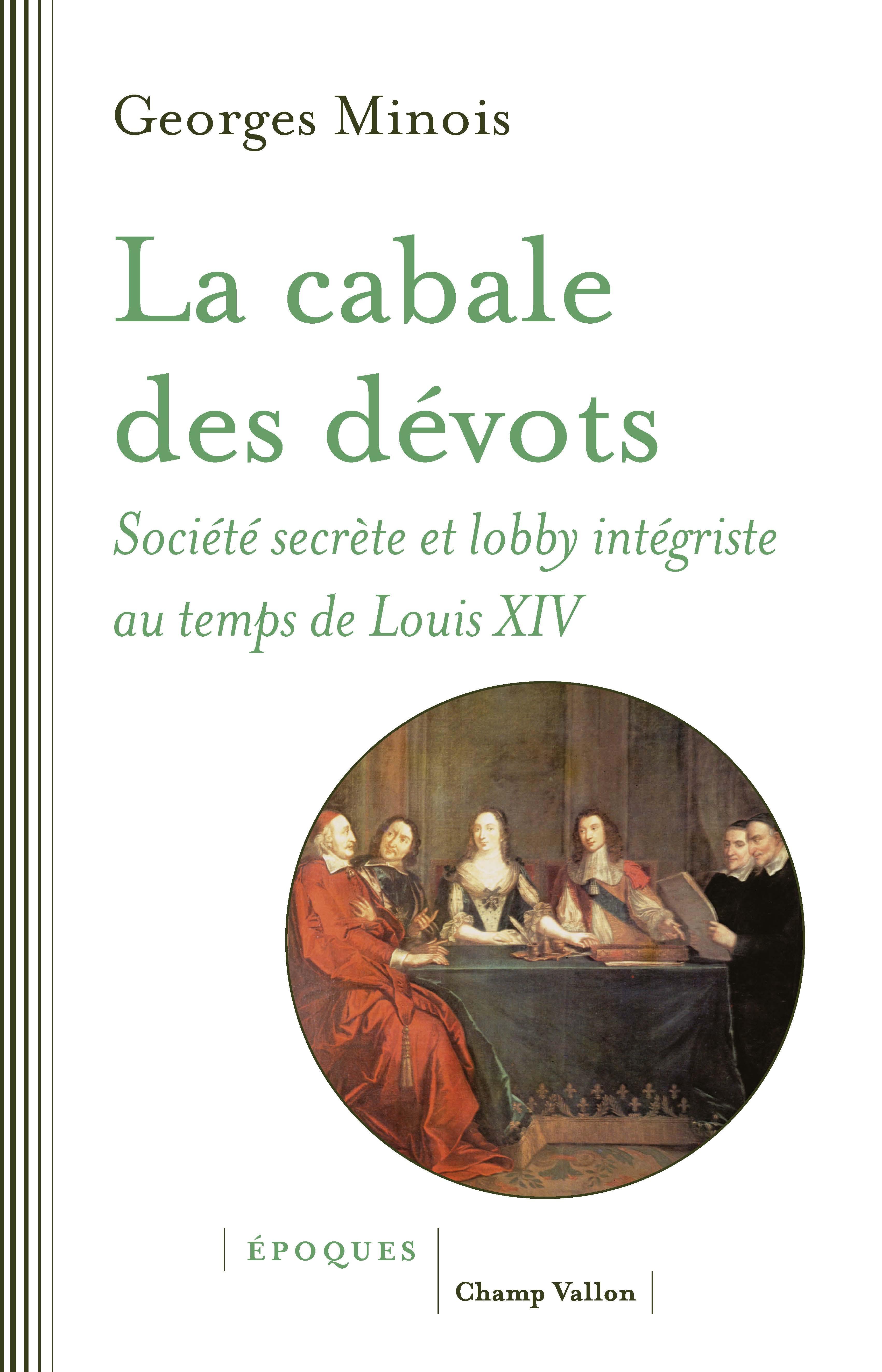 La cabale des dévots, Société secrète et lobby intégriste sous Louis XIV