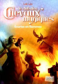 Le Club des Chevaux Magiques - Ecuries en flammes - Tome 3 | LÉO, Loïc. Auteur