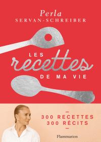 Les recettes de ma vie : 300 recettes, 300 récits