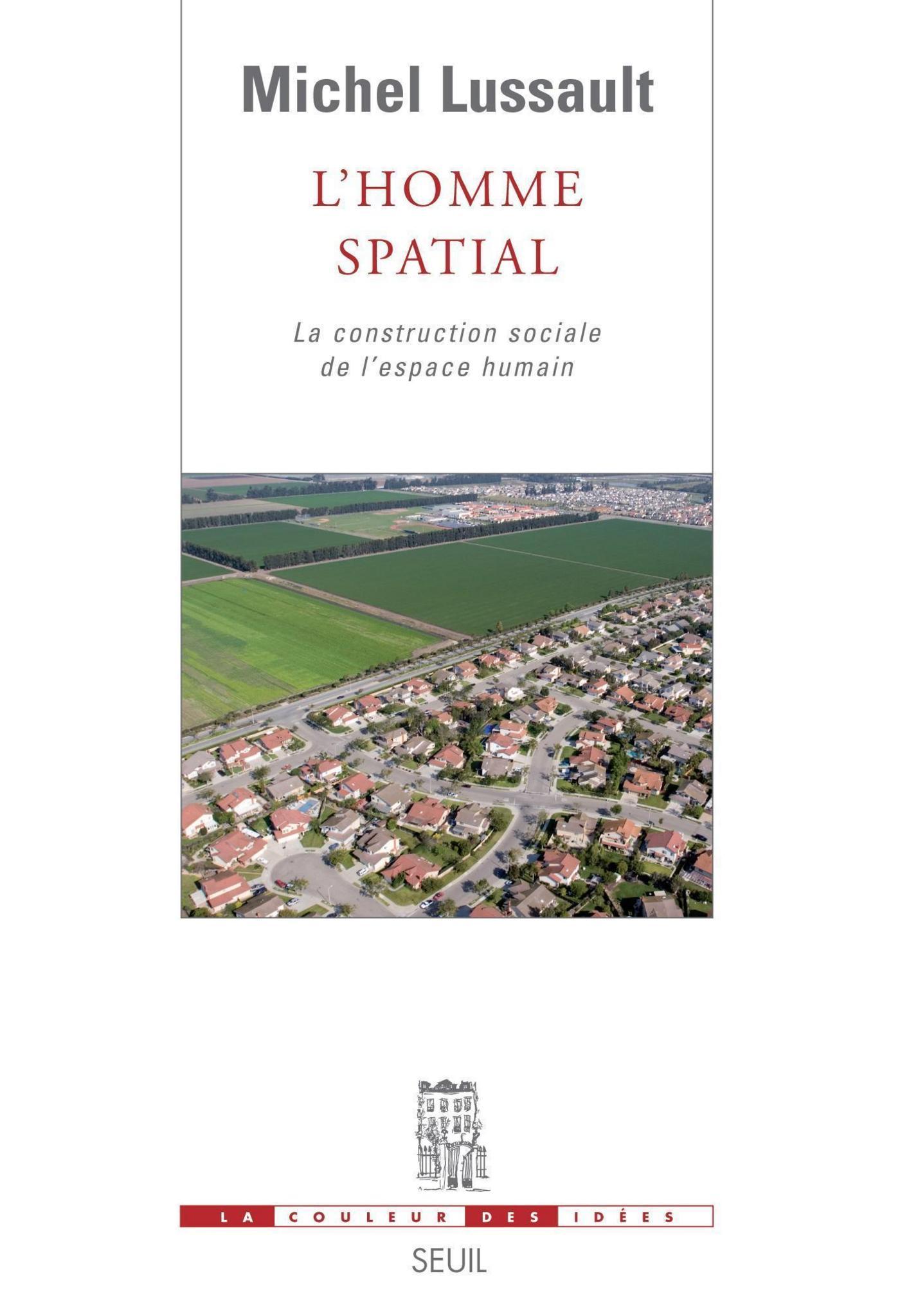 L'Homme spatial. La construction sociale de l'espace humain | Lussault, Michel