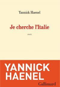 Je cherche l'Italie | Haenel, Yannick. Auteur