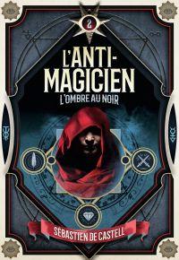 L'Anti-Magicien (Tome 2) - L'Ombre au noir | De Castell, Sebastien