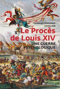 Le Procès de Louis XIV | Levillain, Charles-Édouard (1971-....). Auteur
