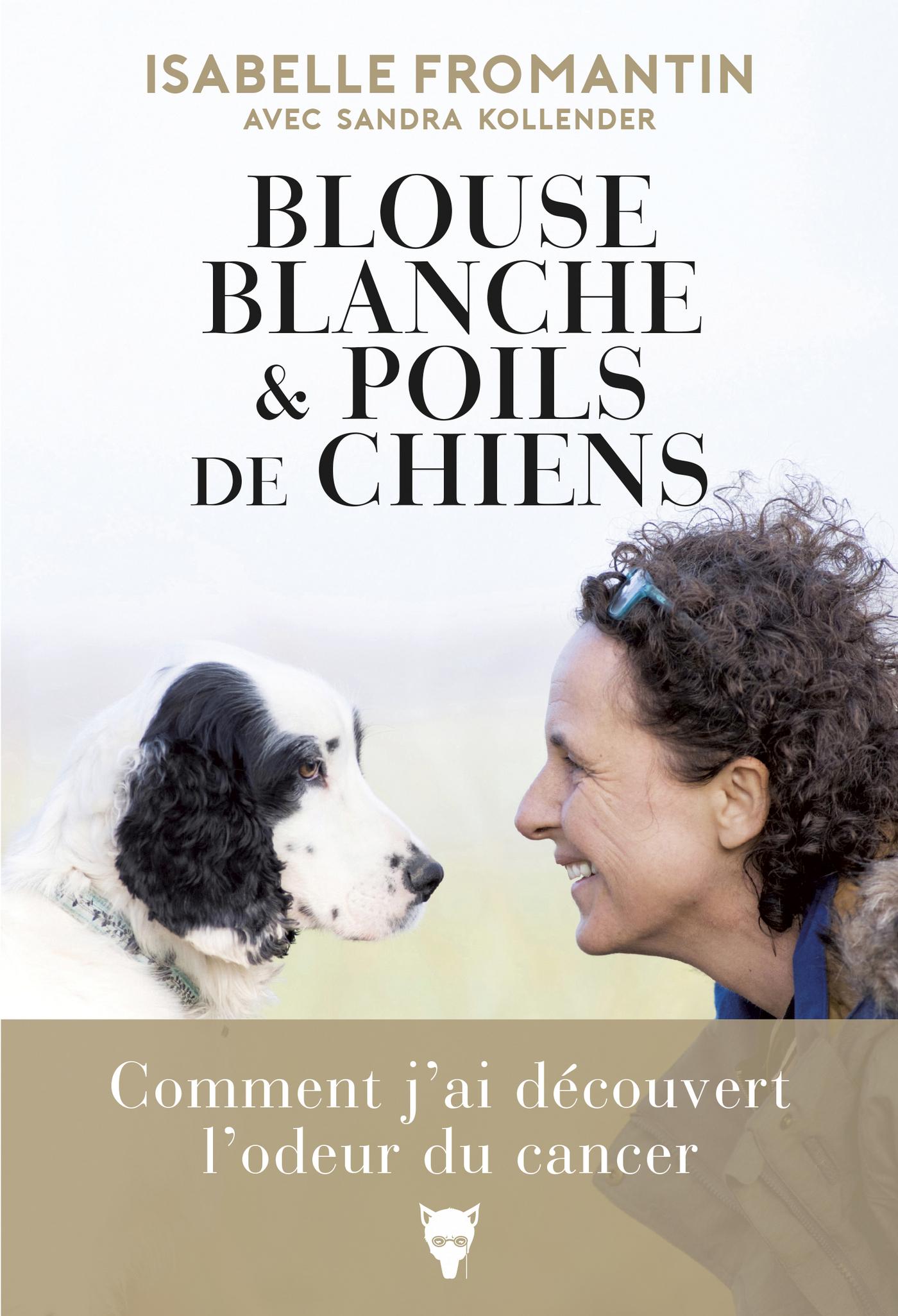 Blouse blanche et poils de chien - Comment j'ai découvert l'odeur du cancer