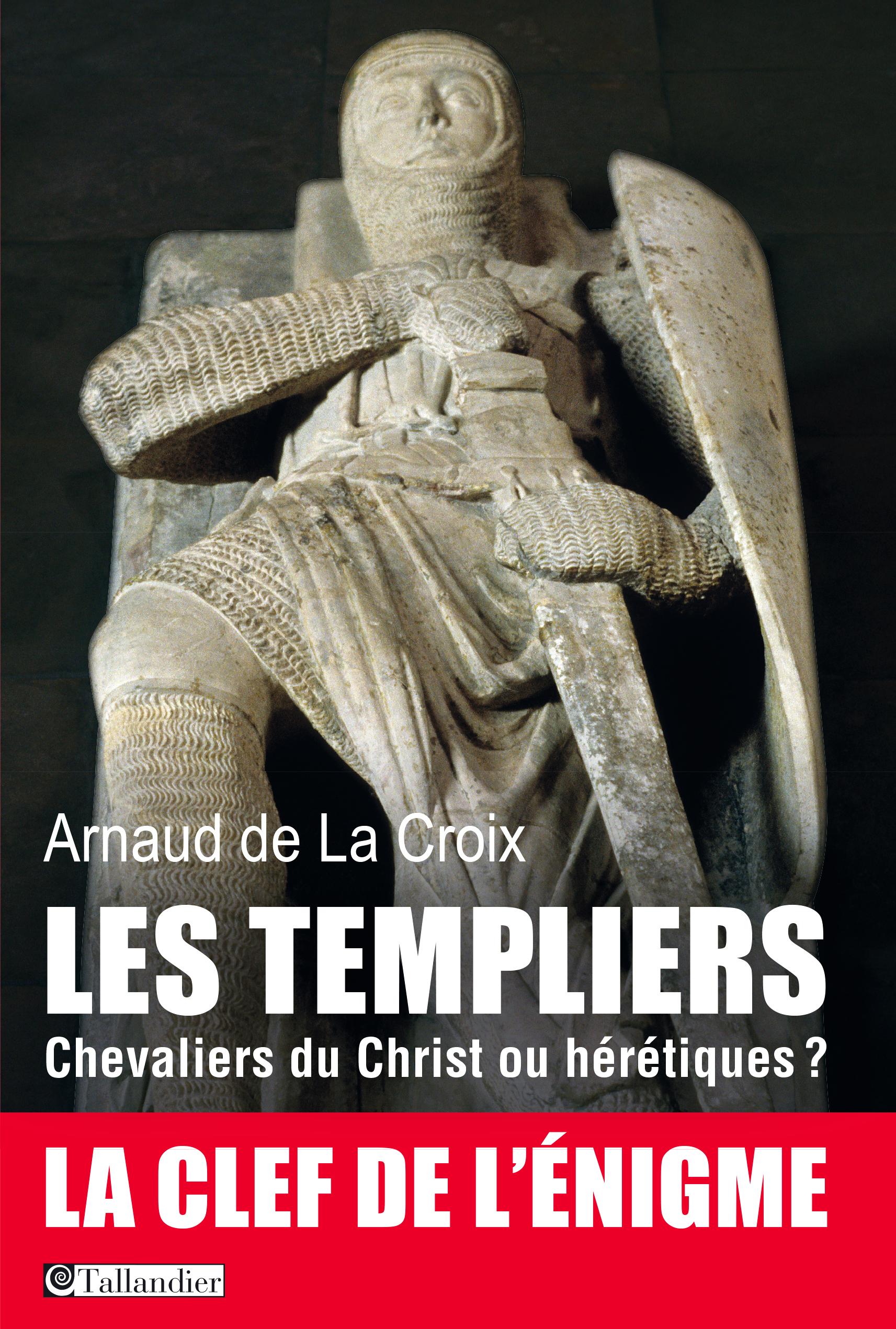 Les templiers, Chevaliers du Christ ou hérétiques?