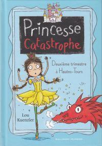 Princesse Catastrophe (Tome 2) - Deuxième trimestre à Hautes-Tours | Kuenzler, Lou. Auteur