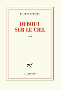 Debout sur le ciel | Du Bouchet, Paule (1951-....). Auteur