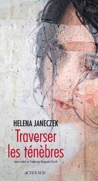 Traverser les ténèbres | Janeczek, Helena (1964-....). Auteur
