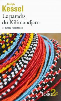 Le paradis du Kilimandjaro et autres reportages | Kessel, Joseph. Auteur