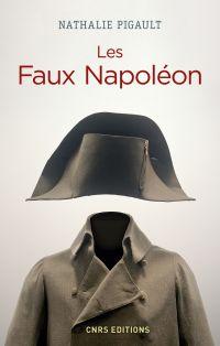 Les faux Napoléon (1815-1823) : histoires d'imposteurs impériaux