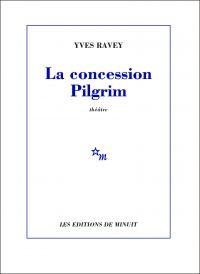La Concession Pilgrim | Ravey, Yves (1953-....). Auteur