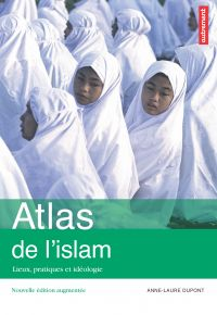 Atlas de l'islam : lieux, pratiques et idéologie