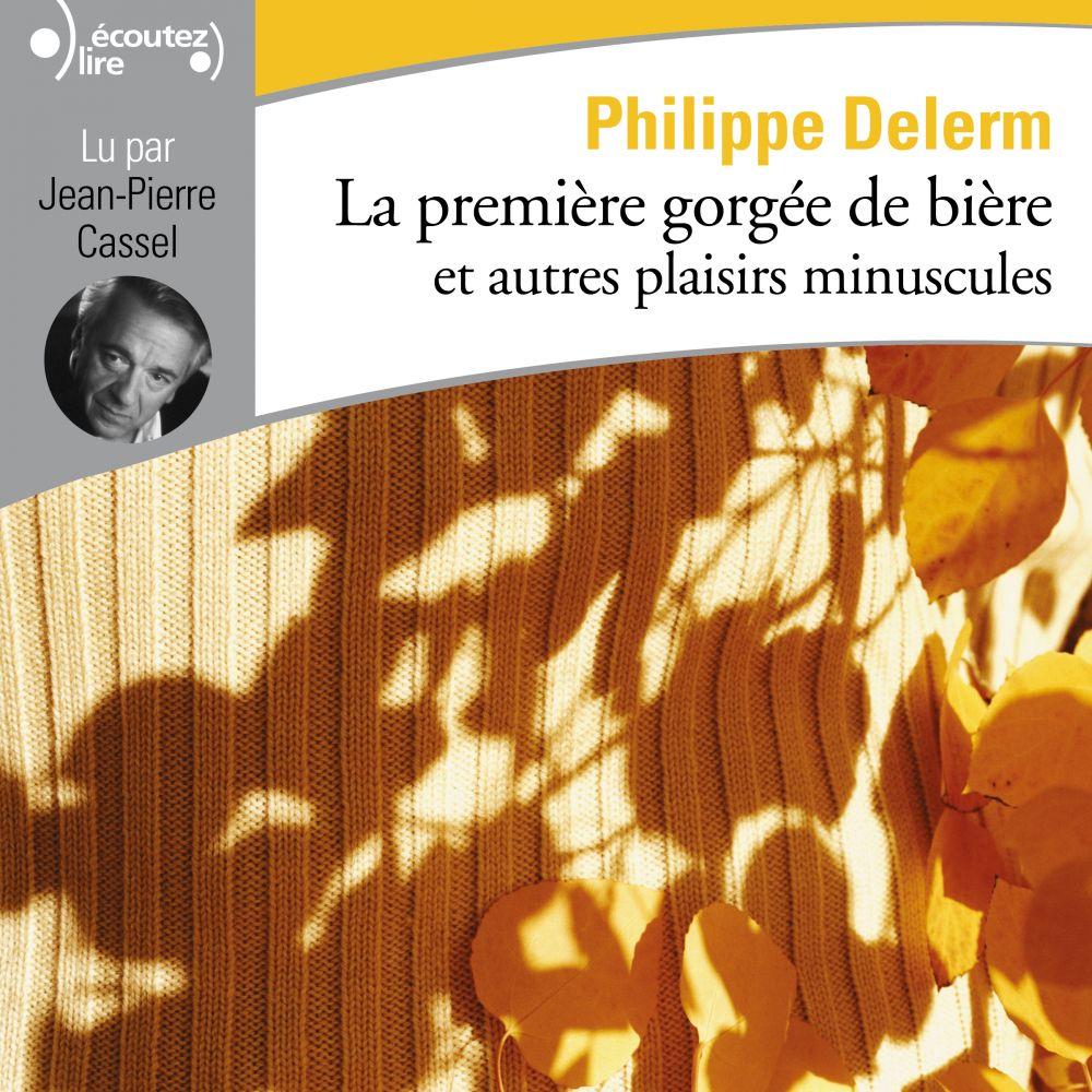 La première gorgée de bière et autres plaisirs minuscules   Delerm, Philippe (1950-....). Auteur