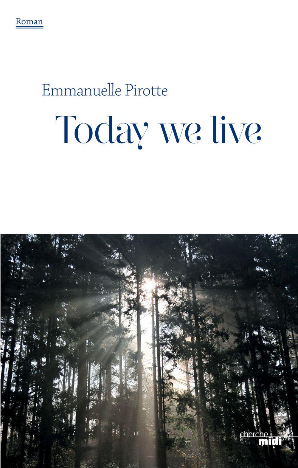 Today we live | PIROTTE, Emmanuelle. Auteur