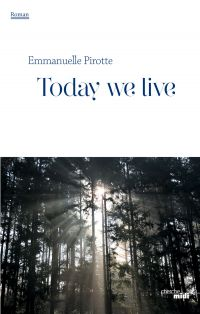 Today we live | PIROTTE, Emmanuelle. Auteur