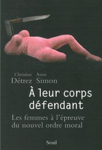 A leur corps défendant. Les femmes à l'épreuve du | Détrez, Christine (1969-....). Auteur