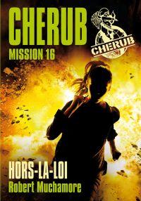 Cherub (Mission 16) - Hors la loi | Muchamore, Robert