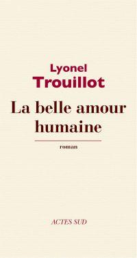La belle amour humaine | Trouillot, Lyonel (1956-....). Auteur