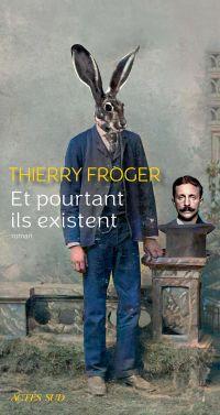 Et pourtant ils existent | Froger, Thierry. Auteur