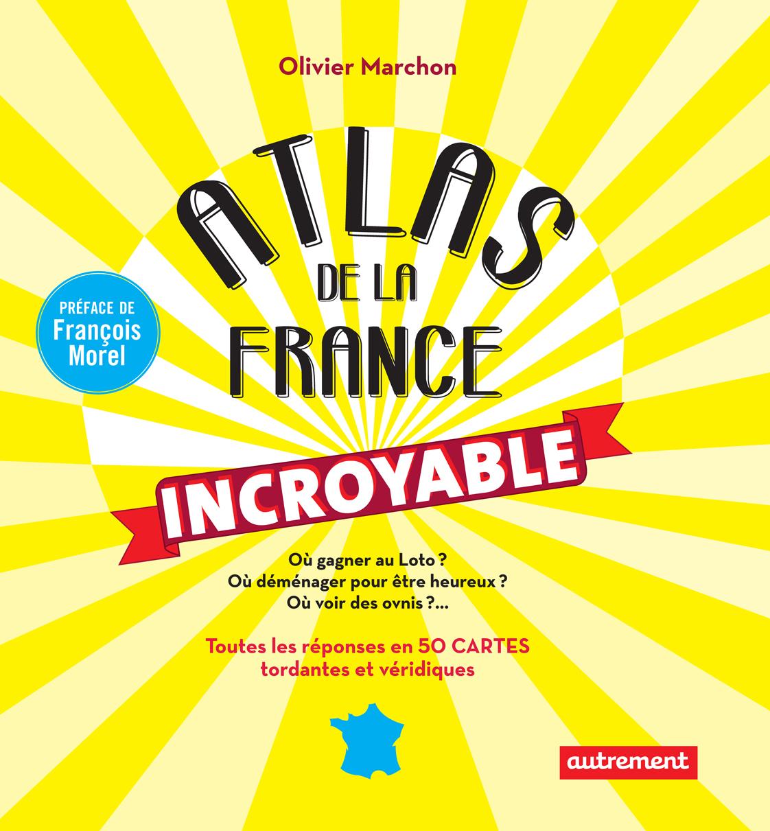 Atlas de la France incroyable. Toutes les réponses en 50 cartes tordantes et véridiques